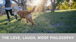 The Love, Laugh, Woof Philosophy