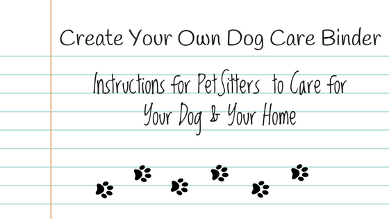 Create Your Own Dog Care Binder with Instructions for PetSitters