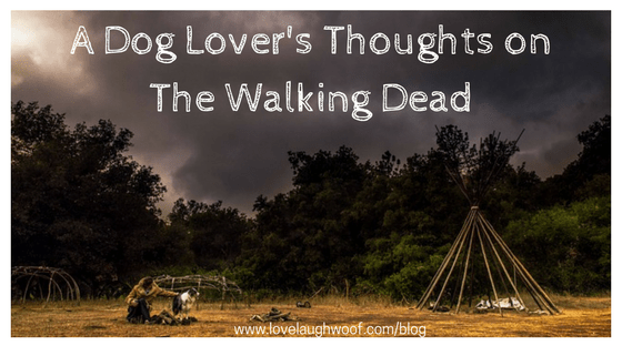 A Dog Lover's Thoughts on The Walking Dead