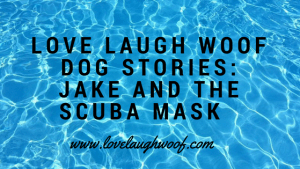 Love Laugh Woof Dog Stories: Jake and the Scuba Mask