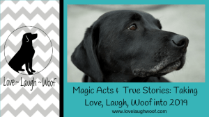 Magic Acts & True Stories: Taking Love, Laugh, Woof into 2019