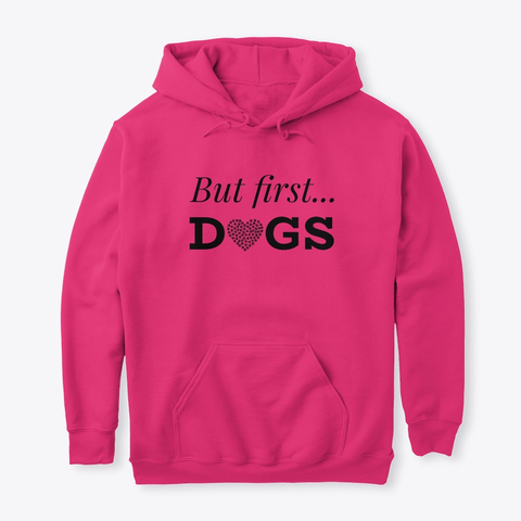 But first dogs hoodie sweatshirt for dog lovers