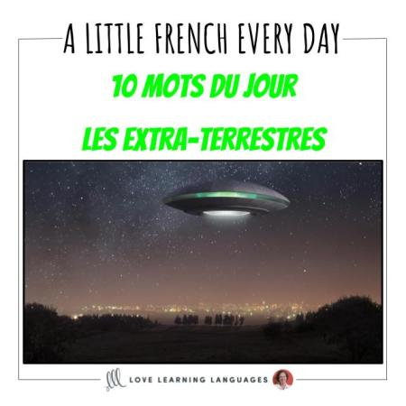 Learn French 10 words at a time with les 10 mots du jour, today alien vocabulary
