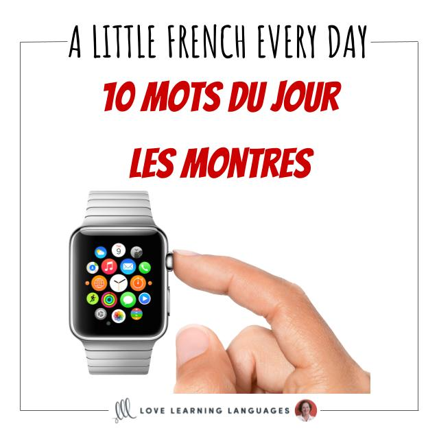 Learn French 10 words at a time with les 10 mots du jour, today vocabulary list is about watches
