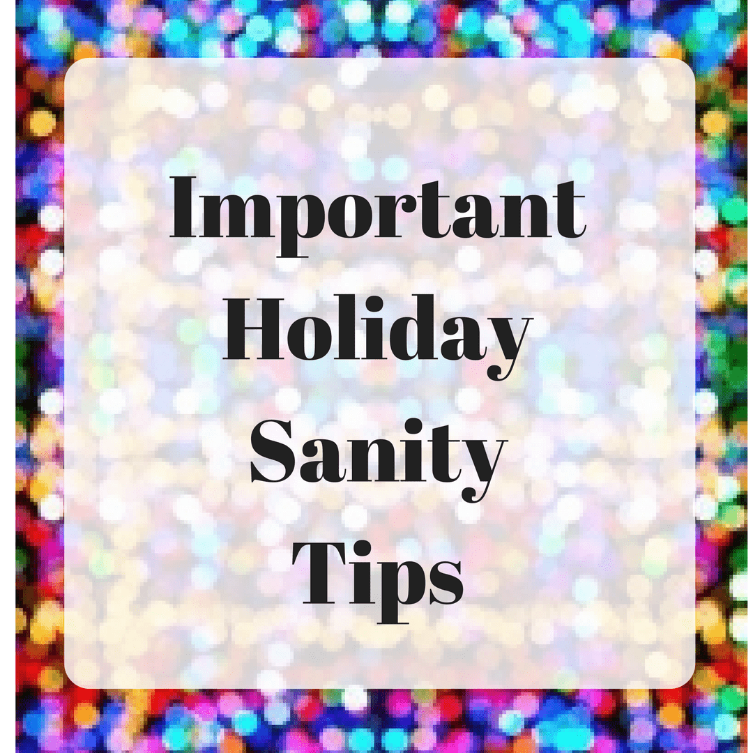 Important Holiday Sanity Tips