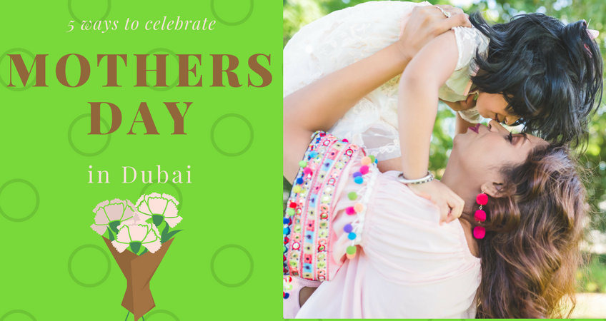 5 ways to celebrate mothers day in dubai