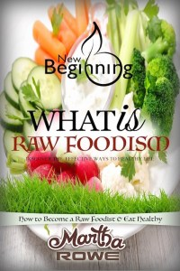 FREE: What is Raw Foodism and How to Become a Raw Foodist: How to Eat Healthy (New Beginning Book) by Martha Rowe