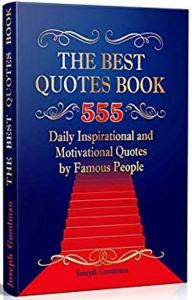 FREE: The Best Quotes Book: 555 Daily Inspirational and Motivational Quotes by Famous People by Joseph Goodman
