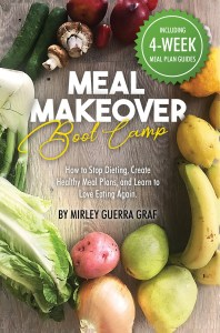 Meal Makeover Boot Camp: How to Stop Dieting, Create Healthy Meal Plans, and Learn to Love Eating Again by Mirley Guerra Graf