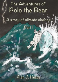 The Adventures of Polo the Bear: a story of climate change by Alan J. Hesse
