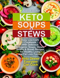 FREE: Keto Soups and Stews: Easy Low-Carb Cookbook With Delicious Ketogenic Soups, Stews, Broths & Bread Recipes for Healthy Living and Fat Loss Forever. by Adele Baker