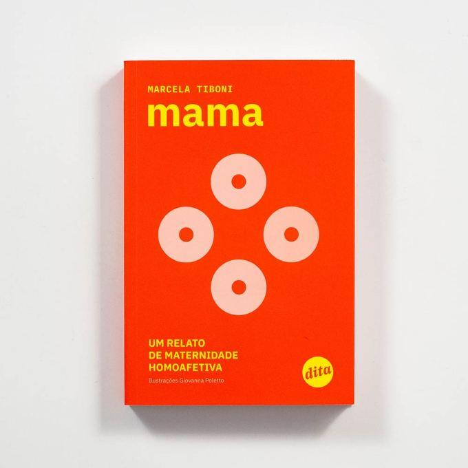 Mama: um relato de maternidade homoafetiva . Marcela Tiboni