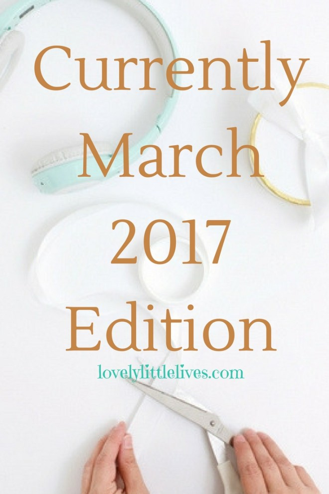 Currently March 2017 Edition