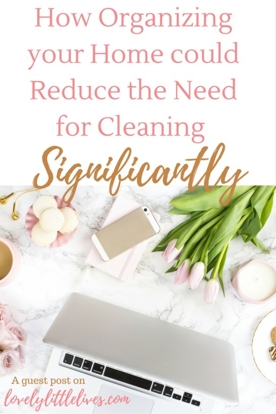 How Organizing your Home could Reduce the Need for Cleaning Significantly