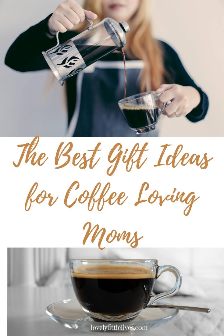 The Best Gift Ideas for Coffee Loving Moms