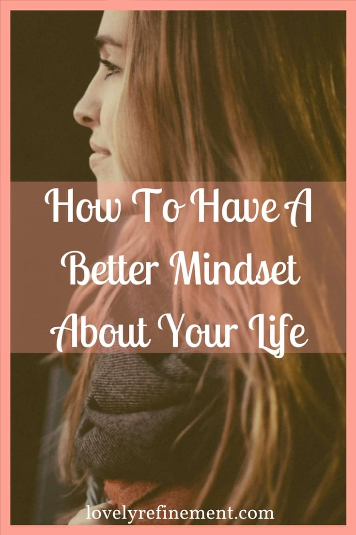 How To Have A Better Mindset About Your Life