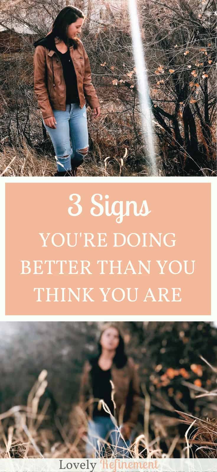 Sometimes it feels like we are never enough, and always behind. If you are constantly trying to be the best version of yourself, but feel like you're falling behind, here are some signs you're doing better than you think.