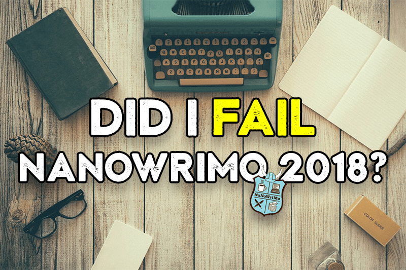 Did I fail NaNoWriMo 2018?