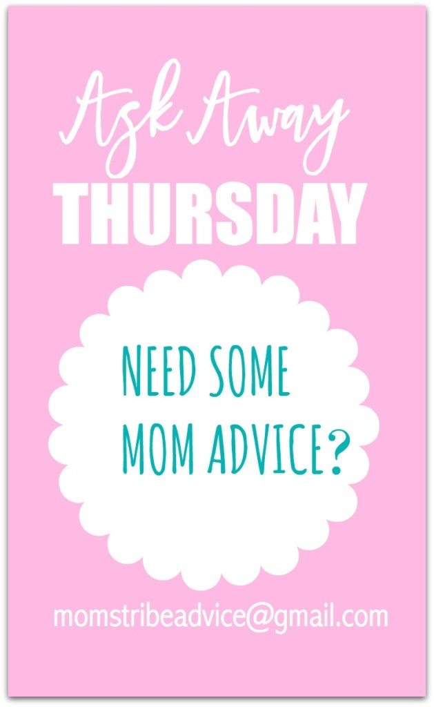 Need some mom advice? We have a group of mom bloggers who answer reader's questions a few times a month. Stop by one of the blogs and let us know if you have a question.