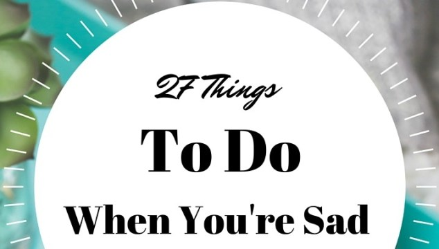 27 Things To Do When You Feel Sad