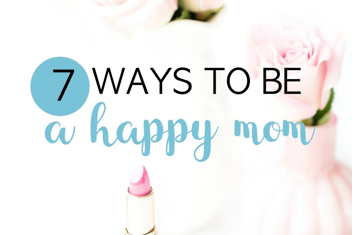 7 Secrets Of A Happy Mom