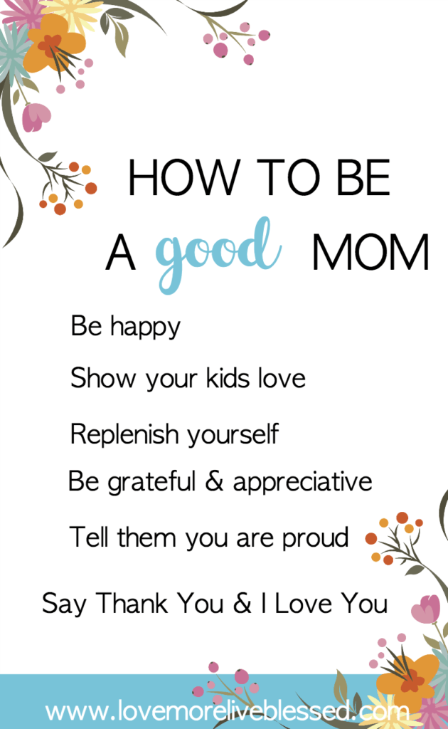 How to be a good mom. Easy tips and ideas for showing your kids love and being a good mom.