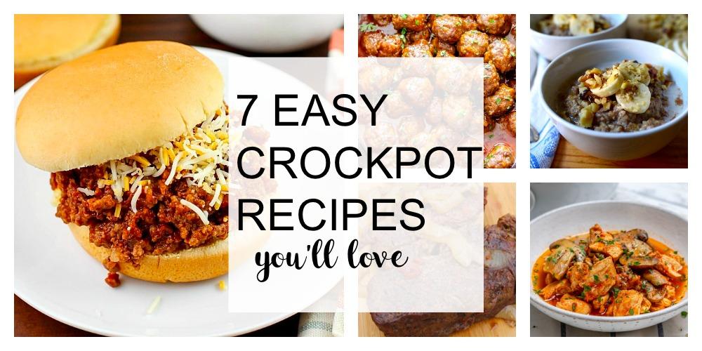 7 EASY CROCKPOT RECIPES YOU'LL LOVE