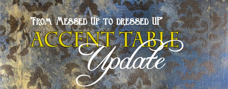 """From Messed Up to Dressed Up"" An Accent Table Update"
