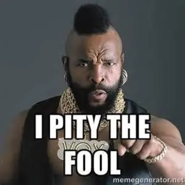 Image result for i pity the fool