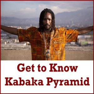 Get To Know Kabaka Pyramid