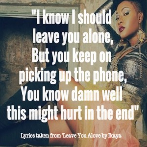 Leave You Alone Lyrics Ikaya