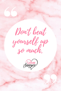 Positive quotes: Don't beat yourself up so much