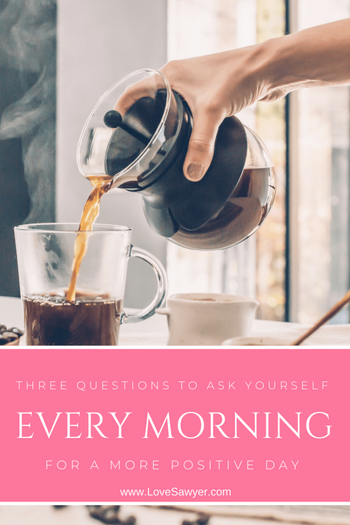 Three questions to ask yourself every morning