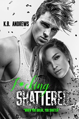 F*cking Shattered by K. B. Andrews