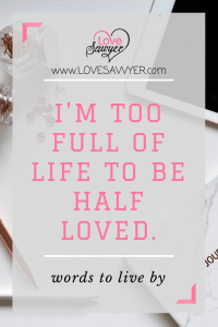 Positive qute: I'm too full of life to be half loved