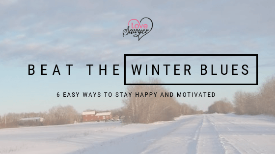 6 easy ways to Beat the Winter blues