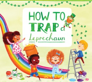 St. Patrick's Day Books for Kids how to trap a leprechaun by sue fliess