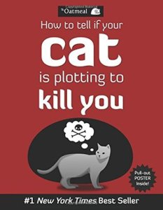 Books for cat lovers: how to tell if your cat is plotting to kill you by the oatmeal