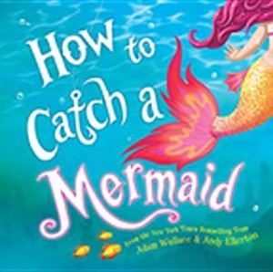 Summer Reading for 5 year olds: How to Catch a Mermaid by Adam Wallace