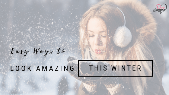 Easy Ways to Look Amazing this winter