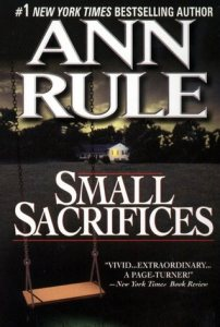 True crime reads Small Sacrifices by ann rule