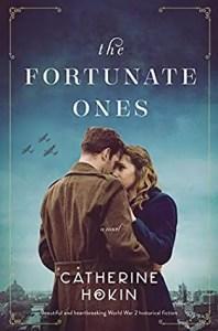 Romance Novels set in World war II The Fortunate Ones by Catherine Hokin