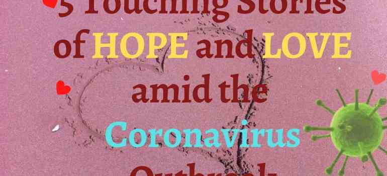 coronairus, COVID-19, Hope and love stories amid coronavirus breakout