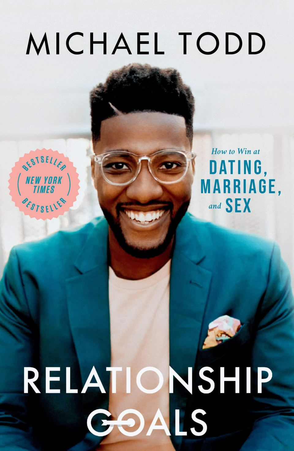 Relationship Goals: How to win at Dating and Marriage by Michael Todd