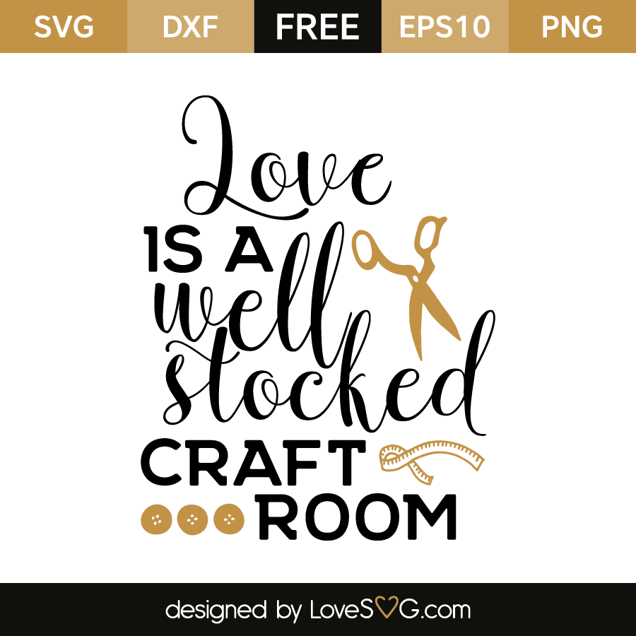 Download Love is a Well Stocked craft room | Lovesvg.com
