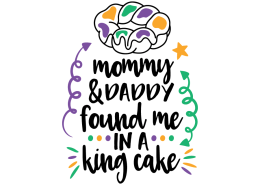 Free SVG cut file - Mommy and Daddy found me in a King Cake