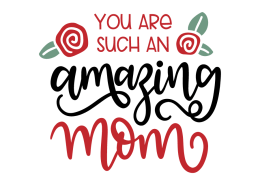 You are such an amazing mom