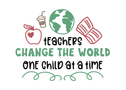 Teachers change the world one child at a time