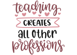 Teaching creates all other professions