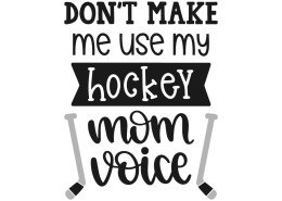 Don't make me use my hockey mom voice